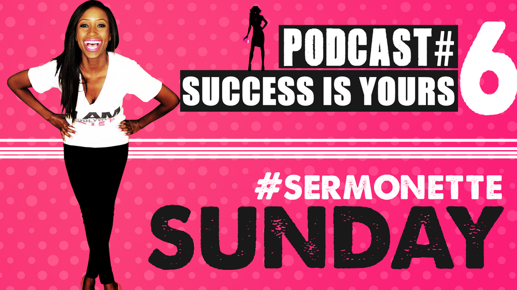 Sermonette Sunday - Success is Yours!