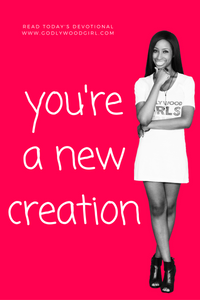 Today's Daily Devotional For Women - You Are A New Creation