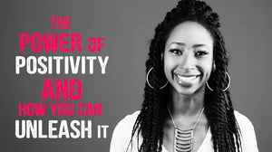 The Power Of Positivity... And How You Can Unleash It