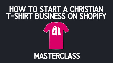 How To Start A Christian T-Shirt Business On Shopify Masterclass (Online Course)