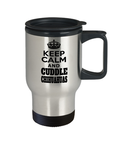 Chihuahuas Travel Mug - I Love My Chihuahua Mug - Chihuahuas  Dad - Keep Calm And Cuddle Chihuahuas - Travel Mug - YesECart