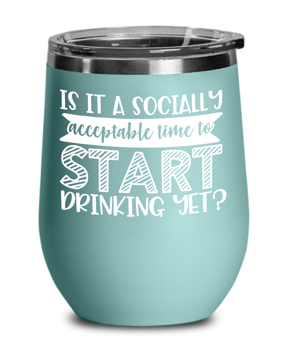 Socially Time Drinking Yet Gift Idea Engraved Stainless Steel Vacuum Insulated Wine Tumbler 12 Oz
