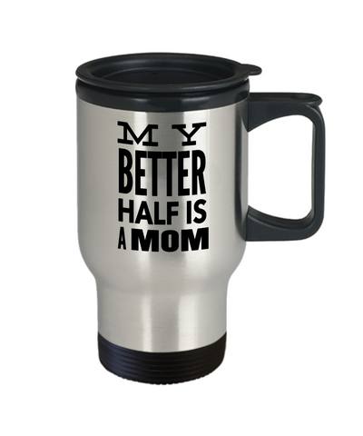 Best Mom Travel Mugs - Cheap Gift Ideas For Mom - Funny Gifts For Mom - Birthday Gift Mom - Mugs For Mom - My Better Half Is A Mom - Travel Mug - YesECart
