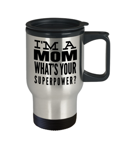 Best Mom Travel Mugs - Cheap Gift Ideas For Mom - Funny Gifts For Mom - Birthday Gift Mom - Mugs For Mom - I Am A Mom Whats Your Superpower - Travel Mug - YesECart