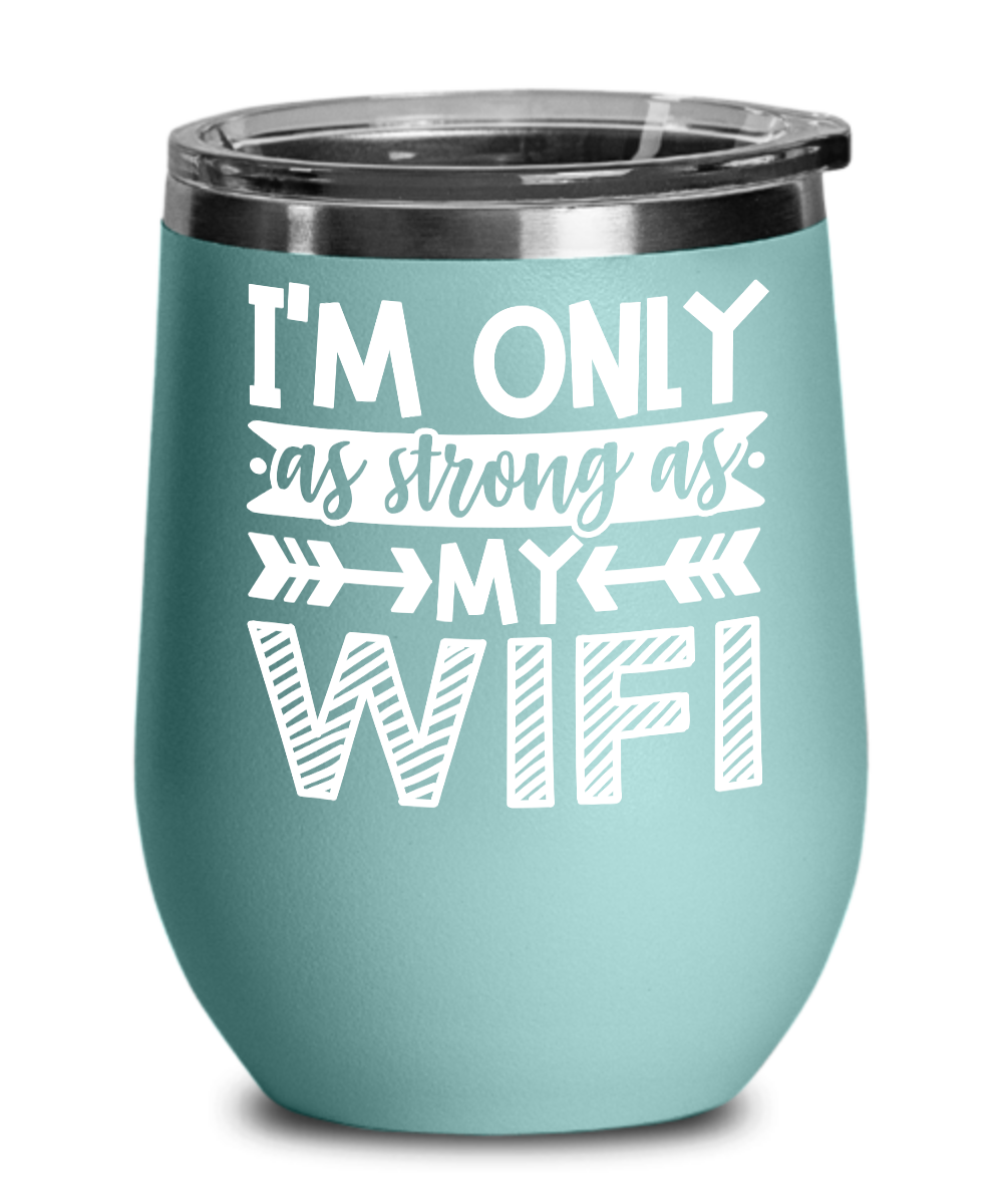 Strong Wifi Funny Gift Idea Engraved Stainless Steel Vacuum Insulated Wine Tumbler 12 Oz