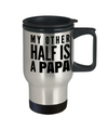 Best Travel Papa Mug - Best Papa Gift Ideas - Nana Papa Gifts -Best Grandpa Gifts - My Other Half Is A Papa - Travel Mug - YesECart