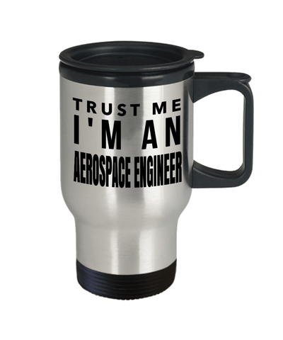 Aerospace Engineering Travel Mug - Aerospace  Engineer Mug - Trust Me I Am An Aerospace Engineer - Travel Mug - YesECart