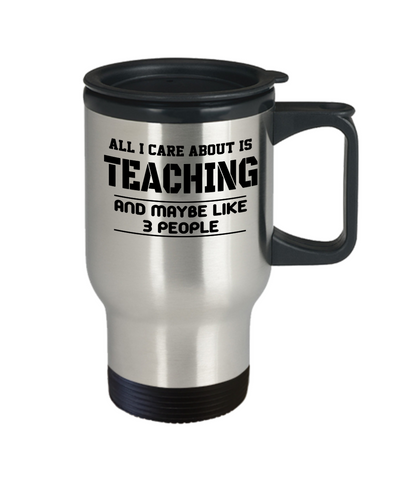 Best Teacher Travel Mug - Teacher Gifts For Christmas - Funny Teacher Gift Ideas - Retirement Gifts For Teachers - All I Care About Is Teaching And Maybe Like 3 Peopleher Gift Ideas - Retirement Gifts For Teachers - - Travel Mug - YesECart