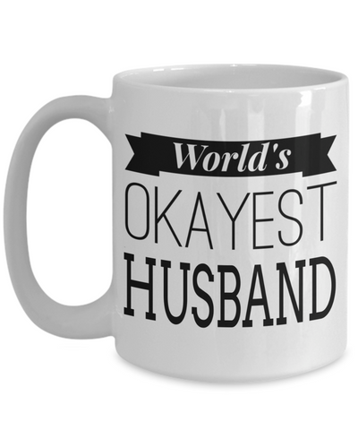 Husband Gifts From Wife - Anniversary Gifts For Husband - Birthday Gifts For Husband - 15 oz Husband Coffe Mug - Best Gift Ideas For Husband - Worlds Okayest Husband - Coffee Mug - YesECart