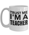 Best Teacher Mug - 15oz Teacher Coffee Mug - Teacher Gifts For Christmas - Funny Teacher Gift Ideas - Retirement Gifts For Teachers - Trust Me I Am A Teacher - Coffee Mug - YesECart