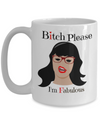 Bitch Please I Am Fabulous - Funny Gifts For Women/Men - Funny Christmas Gifts - 15 Oz Funny Coffee Mug