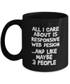 Programmer's Coffee Mug - Web Designer Gifts -All I Care About Is Responsive Web Design And Maybe 3 People- Computer Nerd Gifts-computer Science Gifts-gifts For Computer Geek - Yesecart - Coffee Mug - YesECart