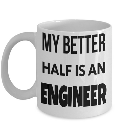 Funny Engineering Gifts - Engineer Mug - My Better Half Is An Engineer - Coffee Mug - YesECart