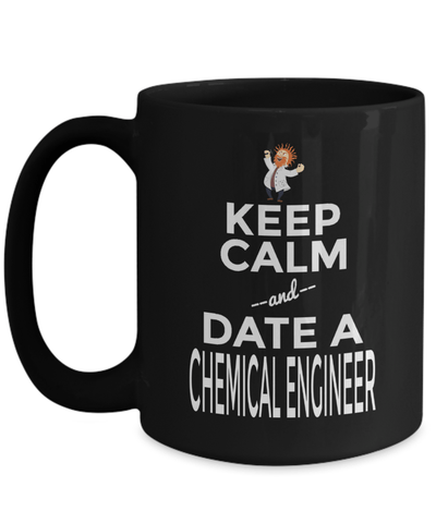 15oz Coffee Mug - Funny Chemical Engineering Gifts - Chemical Engineer Mug - Keep Calm And Date A Chemical Engineer - Coffee Mug - YesECart