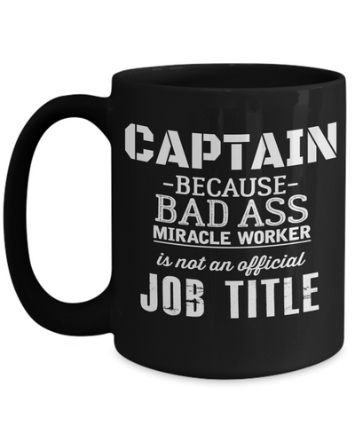 Captain Mug - 15oz Coffee Mug - Sailing Mug - Boating Mug - Sailing Gifts For Men - Captain Because Bad Ass Miracle Worker Is Not An Official Job Title - Coffee Mug - YesECart