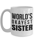 Personalized Sister Mugs - 15 oz Sister Coffee Mug - Sister Gift - Best Sister Coffee Mug - Best Sister Mug - Worlds Okayest Sister