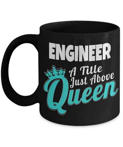 Funny Engineering Gifts - Engineer Mug - Engineer A Title Just Above Queen - Coffee Mug - YesECart