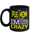 Black Pug Mug-Pug Dog Gifts-Black Pug Gifts-Pug Mom-I am a Pug Mom That Means I am Cool Collected Passionate Crazy Black Mug - Coffee Mug - YesECart