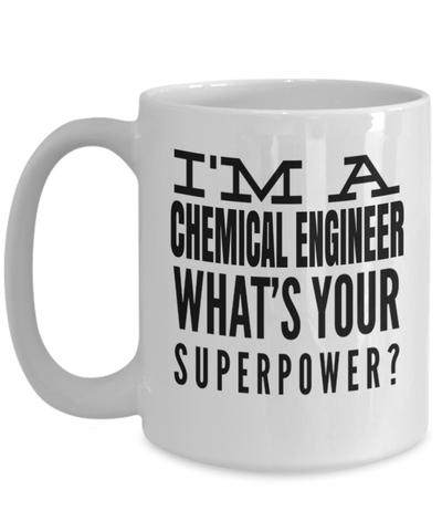 15oz Coffee Mug - Funny Chemical Engineering Gifts - Chemical Engineer Mug - I Am A Chemical Engineer Whats Your Superpower - Coffee Mug - YesECart