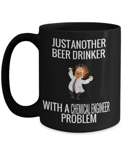 15oz Coffee Mug - Funny Chemical Engineering Gifts - Chemical Engineer Mug - Justanother Beer Drinker With A Chemical Engineer - Coffee Mug - YesECart