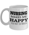 Best Nurse Gifts For Woman - Nurse Gifts - Funny Nurse Mug - Nursing Makes Me Happy You Not So Much - Coffee Mug - YesECart