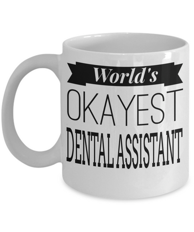 Dental Assistant Gifts For Women or Men - Funny Dental Assistant Graduation Gifts - Dental Assistant Mug - Worlds Okayest Dental Assistant - Coffee Mug - YesECart