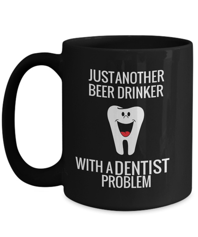 15oz Dentist Coffee Mug - Funny Dentist Mug - Gift For Dentist - Dentist Mug - Just Another Beer Drinker With A Dentist Problem - Coffee Mug - YesECart