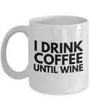 Funny Coffee Mugs-I Drink Coffee Until Wine-Coffee Mug Funny-Funny Mugs-Mugs Funny-Funny Mugs For Men-Funny Tea Mugs-Coffee Mugs Funny-Sarcasm Mug-Funny Coffee Mugs Sarcasm-Funny Mugs Sarcasm- White Mug - Coffee Mug - YesECart