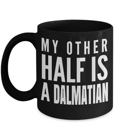 Dalmatian Mug Dalmatian Gifts Dalmatian Dad-Dalmatian Lovers Gifts-My Other Half is a Dalmatian Black Mug - Coffee Mug - YesECart