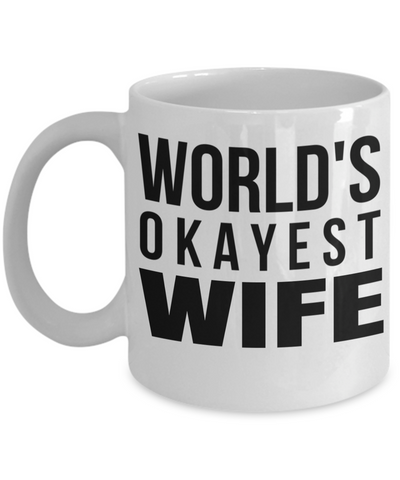 Best Wife Coffee Mug - Anniversary Gifts For Wife - Best Gift Ideas For Wife - Gifts For Wife Birthday - Worlds Okayest Wife White Mug - Coffee Mug - YesECart