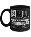 Chihuahuas Gift-I Love My Chihuahua Mug-Chihuahuas Dad-I Got 99 Problems But Chihuahuas Are Not One Black Mug - Coffee Mug - YesECart