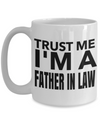 Best Birthday Gifts For Father In Law - 15 oz Father In Law Coffe Mug - Father In Law Coffee Mug - Gift Ideas For Father In Law For Wedding - Trust Me I Am A Father In Law - Coffee Mug - YesECart