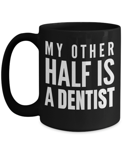 15oz Dentist Coffee Mug - Funny Dentist Mug - Gift For Dentist - Dentist Mug - My Other Half Is A Dentist - Coffee Mug - YesECart