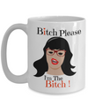 Bitch Please I Am The Bitch - Funny Gifts For Women/Men - Funny Christmas Gifts - 15 Oz Funny Coffee Mug