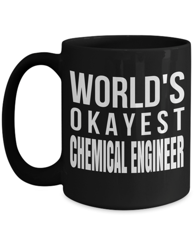 15oz Coffee Mug - Funny Chemical Engineering Gifts - Chemical Engineer Mug - Worlds Okayest Chemical Engineer - Coffee Mug - YesECart