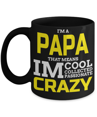 Best Papa Mug - Best Papa Gift Ideas - Nana Papa Gifts -Best Grandpa Gifts - I am a Papa That Means I am Cool Collected Passionate Crazy Black Mug - Coffee Mug - YesECart