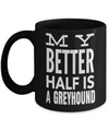 Greyhound Coffee Mug-Greyhound Gifts-Gifts For Greyhound Lovers-Greyhound Dad-My Better Half is a Greyhound Black Mug - Coffee Mug - YesECart