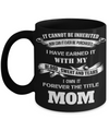 It Cannot Be Inherited Nor Can It Ever Be Purchased I Have Earned It With My Blood Sweat And Tears I Own It Forever The Title Mom Black Mug - Coffee Mug - YesECart
