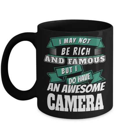Funny Photographer Gifts For Women - Gift Ideas For Photographers - Photographer Coffee Mug - I May Not Be Rich And Famous But I Do Have an Awesome Camera - Coffee Mug - YesECart