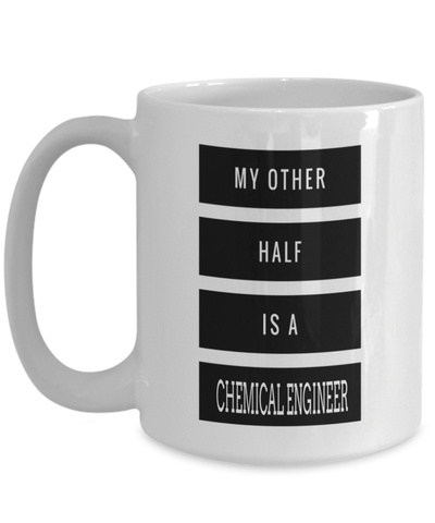 15oz Coffee Mug - Funny Chemical Engineering Gifts - Chemical Engineer Mug - My Other Half Is A Chemical Engineer - Coffee Mug - YesECart