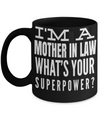 Best Gifts For Mother In Law - Mother In Law Mug - Funny Mother In Law Gifts Ideas - I am a Mother in Law Whats Your Superpower Black Mug - Coffee Mug - YesECart
