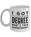 Graduation Mug-Graduation Coffee Mug- Graduation Gifts For Her- Graduation Gifts For Women- I Got College What's Your Superpower - Coffee Mug - YesECart