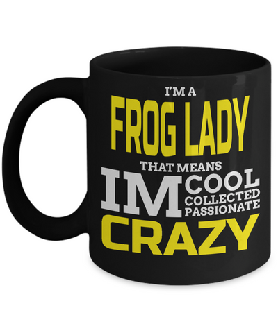 Frog Gifts-Frog Themed Gifts-Frog Mug-Mug Frog-Frog Mom-I Am A Frog Lady That Means I am Cool Collected Passionate Crazy Black Mug - Coffee Mug - YesECart