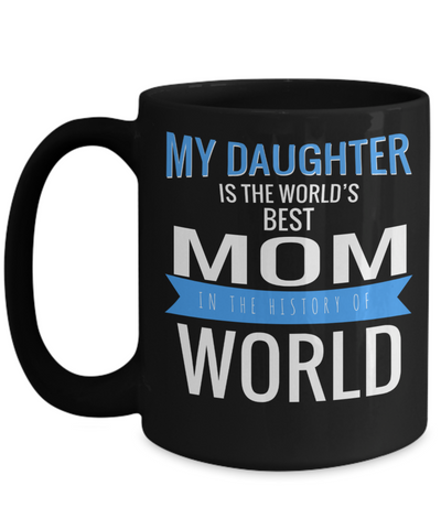 Best Mom 15oz Coffee Mug -best Mom Mugs Coffee - Mom Coffee Mug - Cheap Gift Ideas For Mom - Funny Gifts For Mom - Birthday Gift Mom - Mugs For Mom - My Daughter Is The Worlds Best Mom In The History Of World - Coffee Mug - YesECart