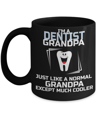 Funny Dentist Gifts - Gift For Dentist - Dentist Mug - I am a Dentist Grandpa Just Like a Normal Grandpa Except Much Cooler - Coffee Mug - YesECart