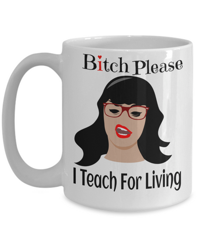 Best Teacher Mug - 15oz Teacher Coffee Mug - Teacher Gifts For Christmas - Funny Teacher Gift Ideas - Retirement Gifts For Teachers - Bitch Please I Teach For Living - Coffee Mug - YesECart