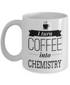 Funny Chemical Engineering Gifts - Chemical  Engineer Mug - I Turn Coffee Into Chemistry - Coffee Mug - YesECart