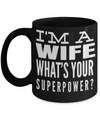 Best Wife Coffee Mug - Anniversary Gifts For Wife - Best Gift Ideas For Wife - Gifts For Wife Birthday - I am a Wife Whats Your Superpower Black Mug - Coffee Mug - YesECart