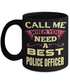 Funny Police Officer Gifts - Police Academy Graduation Gifts - Retired Police Officer Gifts - Police Mug - Call Me When You Need a Best Police Officer Black Mug - Coffee Mug - YesECart