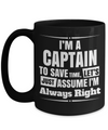 Captain Mug - 15oz Coffee Mug - Sailing Mug - Boating Mug - Sailing Gifts For Men - I Am A Captain To Save Time Lets Just Assume I Am Always Right - Coffee Mug - YesECart